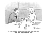 """I'm your attorney, Debbie, but I want to be more than that.  I want to be…"" - Cartoon Premium Giclee Print by Leo Cullum"