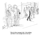 """""""How do they manage it all.  I do nothing and there's not enough time in t…"""" - Cartoon Premium Giclee Print by Bernard Schoenbaum"""