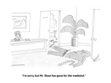 """""""I'm sorry, but Mr. Sloan has gone for the weekend."""" - Cartoon Premium Giclee Print by Mick Stevens"""