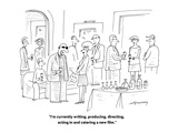 """""""I'm currently writing, producing, directing, acting in and catering a new…"""" - Cartoon Premium Giclee Print by Mick Stevens"""