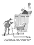 """""""I don't mind your acting as your own attorney, but would you please stop …"""" - New Yorker Cartoon Premium Giclee Print by Dana Fradon"""
