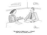 """My making two million a year,  . . .  it doesn't make me seem 'mannish,' …"" - Cartoon Premium Giclee Print by Leo Cullum"