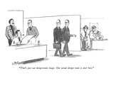 """That's just our design-team image. Our actual design team is over here."" - New Yorker Cartoon Premium Giclee Print by Warren Miller"