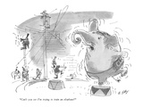 """Can't you see I'm trying to train an elephant?"" - New Yorker Cartoon Premium Giclee Print by Bruce Petty"