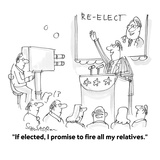 """If elected, I promise to fire all my relatives."" - Cartoon Premium Giclee Print by Harley L. Schwadron"
