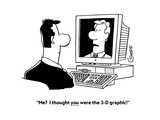 """""""Me?  I thought you were the 3-D graphic!"""" - Cartoon Premium Giclee Print by Ted Goff"""
