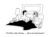 """For Pete's sake, Norma, . . . this is our honeymoon!"" - Cartoon Premium Giclee Print by Bob Zahn"