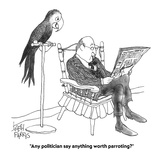 """""""Any politician say anything worth parroting?"""" - Cartoon Premium Giclee Print by Joseph Farris"""
