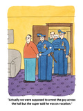"""Actually we were supposed to arrest the guy across the hall but the super…"" - Cartoon Premium Giclee Print by Peter C. Vey"