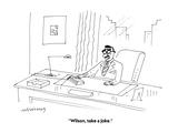 """Wilson, take a joke."" - Cartoon Premium Giclee Print by Mick Stevens"