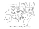 """That's just Bob's way of dealing with our marriage."" - Cartoon Premium Giclee Print by Peter C. Vey"