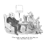 """Treat people as equals and the first thing you know they believe they are…"" - New Yorker Cartoon Premium Giclee Print by James Mulligan"