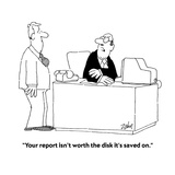 """Your report isn't worth the disk it's saved on."" - Cartoon Premium Giclee Print by Bob Zahn"