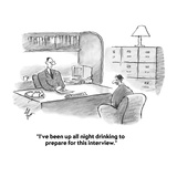 """""""I've been up all night drinking to prepare for this interview."""" - Cartoon Premium Giclee Print by Frank Cotham"""