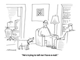 """""""He's trying to tell me I have e-mail."""" - Cartoon Premium Giclee Print by Mick Stevens"""