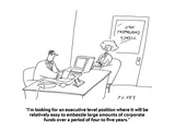 """I'm looking for an executive level position where it will be relatively e…"" - Cartoon Premium Giclee Print by Peter C. Vey"