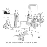 """We find the defendant guilty as charged by the media."" - New Yorker Cartoon Premium Giclee Print by Chon Day"
