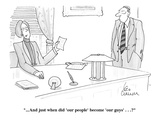 """""""...And just when did 'our people' become 'our guys' . . .?"""" - Cartoon Premium Giclee Print by Leo Cullum"""