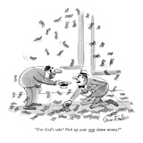 """For God's sake!  Pick up your own damn money!"" - New Yorker Cartoon Premium Giclee Print by Dana Fradon"