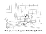 """""""That's right, Saunders, J.L. used to be 'The Man'  Now I'm 'The Man.'"""" - Cartoon Premium Giclee Print by Mick Stevens"""