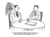 """""""I heard the board talking about kicking you, but I don't know if it's ups…"""" - Cartoon Premium Giclee Print by Aaron Bacall"""