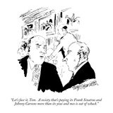 """Let's face it, Tom.  A society that's paying its Frank Sinatras and Johnn…"" - New Yorker Cartoon Premium Giclee Print by William Hamilton"