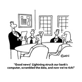 """Good news!  Lightning struck our bank's computer, scrambled the data, and…"" - Cartoon Premium Giclee Print by Ted Goff"