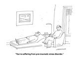 """""""You're suffering from pre-traumatic stress disorder."""" - Cartoon Premium Giclee Print by Mick Stevens"""