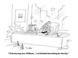 """I'll be leaving now, Williams... I've finished downsizing for the day."" - Cartoon Premium Giclee Print by Mick Stevens"