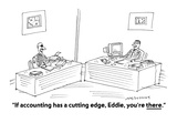 """""""If accounting has a cutting edge, Eddie, you're there."""" - Cartoon Premium Giclee Print by Mick Stevens"""