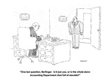 """One last question, Berlinger.  Is it just you, or is the whole damn Accou…"" - New Yorker Cartoon Premium Giclee Print by Robert Mankoff"