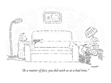 """As a matter of fact, you did catch us at a bad time."" - New Yorker Cartoon Premium Giclee Print by Robert Mankoff"
