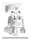 """I'm a bit concerned about my fund manager. He said he keeps 60% in stocks…"" - Cartoon Premium Giclee Print by Aaron Bacall"