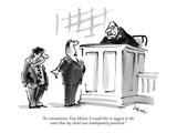 """""""In extenuation, Your Honor, I would like to suggest to the court that my …"""" - New Yorker Cartoon Premium Giclee Print by Lee Lorenz"""