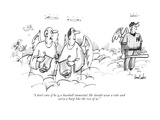 """""""I don't care if he is a baseball immortal. He should wear a robe and carr…"""" - New Yorker Cartoon Premium Giclee Print by Dana Fradon"""