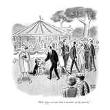 """Well, they consider him a member of the family."" - New Yorker Cartoon Premium Giclee Print by Robert J. Day"
