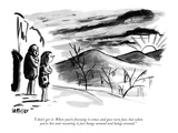 """I don't get it. When you're freezing it comes and goes very fast, but whe…"" - New Yorker Cartoon Premium Giclee Print by Warren Miller"