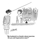 """My husband is a fanatic about exercise. Do you sell hyperactive wear?"" - Cartoon Premium Giclee Print by Aaron Bacall"