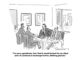 """I'm sorry, gentlemen, but I feel it would be best for my client and I to …"" - Cartoon Premium Giclee Print by Danny Shanahan"