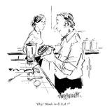 """Hey! 'Made in U.S.A.'!"" - New Yorker Cartoon Premium Giclee Print by William Hamilton"