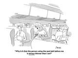 """""""Why is it that the person using the seat belt before me is always thinner…"""" - Cartoon Premium Giclee Print by Jack Ziegler"""