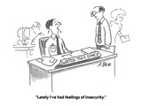 """Lately I've had feelings of insecurity."" - Cartoon Premium Giclee Print by Aaron Bacall"