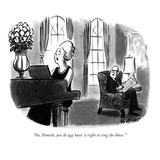 """No, Pamela, you do not have 'a right to sing the blues.' "" - New Yorker Cartoon Premium Giclee Print by Warren Miller"