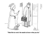 """Take him to work. He needs to know what you do."" - Cartoon Premium Giclee Print by Leo Cullum"