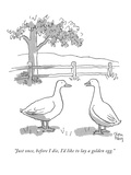 """Just once, before I die, I'd like to lay a golden egg."" - New Yorker Cartoon Premium Giclee Print by Chon Day"