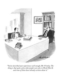 """You've described your experiences well enough, Mr. Frimley. The thing is …"" - New Yorker Cartoon Premium Giclee Print by J.B. Handelsman"