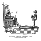 """It's true that I promised you my kingdom for a horse, but I've changed my…"" - New Yorker Cartoon Premium Giclee Print by Dana Fradon"
