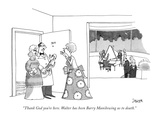 """Thank God you're here. Walter has been Barry Manilowing us to death."" - New Yorker Cartoon Premium Giclee Print by Jack Ziegler"