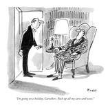 """I'm going on a holiday, Caruthers. Pack up all my cares and woes."" - New Yorker Cartoon Premium Giclee Print by Frank Modell"
