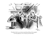"""Frankly, I feel we can learn much from China. For example, restoring dign…"" - New Yorker Cartoon Premium Giclee Print by Lee Lorenz"